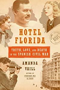 Hotel Florida: Truth, Love, and Death in the Spanish Civil War by Amanda Vaill