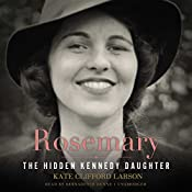 Rosemary: The Hidden Kennedy Daughter   [Kate Clifford Larson]