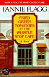 Fried Green Tomatoes at the Whistle Stop Cafe Fannie Flagg