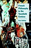French Philosophy in the Twentieth Century (0521665590) by Gutting, Gary