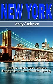 New York: Travel Guide - Tips for Hotels, Restaurants, Shopping & Sports To Make The Most Out Of Your Trip (Dining, Travel Free Books, Food Places, Travel ... New York City Travel Guide, Tourist Guide)