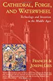Cathedral, Forge and Waterwheel: Technology and Invention in the Middle Ages (0060925817) by Joseph Gies