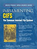Implementing CIFS: The Common Internet File System (Bruce Perens'Open Source Series)