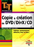 Copie et cr�ation de DVD/DivX/CD : Manipulations, diffusion, Peer to Peer, cabl�ge