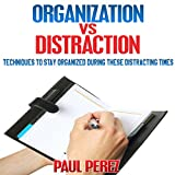 Organization vs. Distraction: Techniques to Stay Organized During These Distracting Times