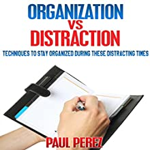 Organization vs. Distraction: Techniques to Stay Organized During These Distracting Times (       UNABRIDGED) by Paul Perez Narrated by Sam Gonzalez