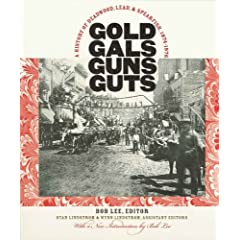 Gold, Gals, Guns, Guts: A History of Deadwood, Lead, and Spearfish, 1874-1976 by Bob Lee