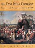 The East India Company: Trade and Conquest from 1600 (1585740594) by Wild, Antony