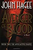 Avenger of Blood: A Novel (Apocalypse Diaries) (0785267891) by Hagee, John