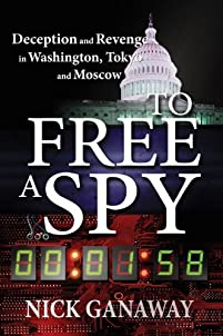 (FREE on 11/3) To Free A Spy: Deception And Revenge In Washington, Tokyo, And Moscow by Nick Ganaway - http://eBooksHabit.com