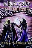 A Blackbird in Twilight (Revised) (Bk. 4) (1904853021) by Warrington, Freda