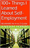 img - for 100+ Things I Learned About Self-Employment: BEaWARE! An A to Z Guide book / textbook / text book