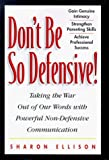 Don't Be So Defensive : Taking the War Out of Our Words With Powerful Non-Defensive Communication by Ellison, Sharon (1998) Hardcover