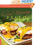 Good Morning Paleo: More Than 150 Eas...