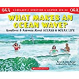 Scholastic Question & Answer: What Makes and Ocean Wave?: What Makes An Ocean Wave?