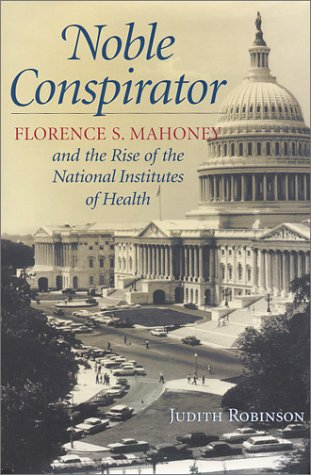 Noble Conspirator: Florence S. Mahoney and the Rise of the National Institutes of Health PDF