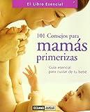 101 consejos para mamas primerizas: Guía esencial para cuidar de tu bebé (Minilibros / El libro esencial)