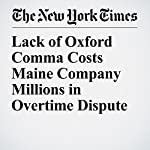 Lack of Oxford Comma Costs Maine Company Millions in Overtime Dispute | Daniel Victor