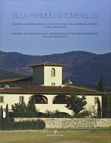 Villa Permoli di Tomerello. Recupero e conservazione di un edificio storico della campagna toscana. L'Hotel Granducato. Ediz. italiana e inglese