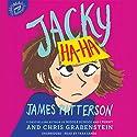 Jacky Ha-Ha Audiobook by James Patterson, Chris Grabenstein, Kerascoet Kerascoet - illustrator Narrated by Tara Sands