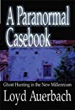 A Paranormal Casebook: Ghost Hunting in the New Millennium