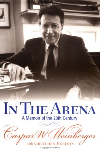 In the Arena: A Memoir of the 20th Century, CASPAR WEINBERGER