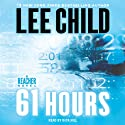 61 Hours: A Reacher Novel (       UNABRIDGED) by Lee Child Narrated by Dick Hill