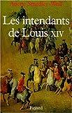 echange, troc Anette Smedley-Weill - Les intendants de Louis XIV