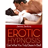 Erotic Hypnosis - Have The Best Sex Of Your Life! ~ Jenna Jenkins