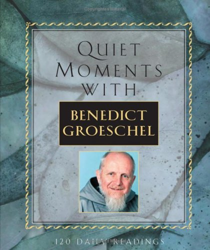 Quiet Moments: With Benedict Groeschel, 120 Daily Readings