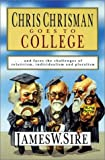 Chris Chrisman Goes to College: and faces the Challenges of Relativism, Individualism and Pluralism (0830816569) by Sire, James W.