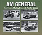 AM General: Hummers, Mutts, Buses & Postal Jeeps (Photo Archive) [Paperback] [2005] (Author) Patrick R. Foster