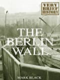 The Berlin Wall: A Very Brief History