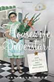 Housewife Superstar! Advice (and Much More) from a Nonagenarian Domestic Goddess