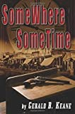 img - for [ Somewhere Sometime By Keane, Gerald B ( Author ) Paperback 2014 ] book / textbook / text book