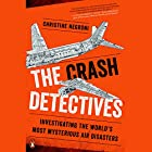 The Crash Detectives: Investigating the World's Most Mysterious Air Disasters Hörbuch von Christine Negroni Gesprochen von: Christine Negroni