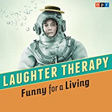 NPR Laughter Therapy: Funny for a Living  by NPR Narrated by Ophira Eisenberg