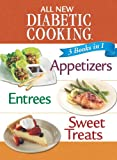 All New Diabetic Cooking: Appetizers, Entrees, Sweet Treats (3 Books in 1)