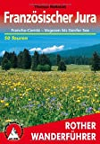 Französischer Jura - Franche-Comté: Von den Vogesen bis zum Genfer See. 50 Touren