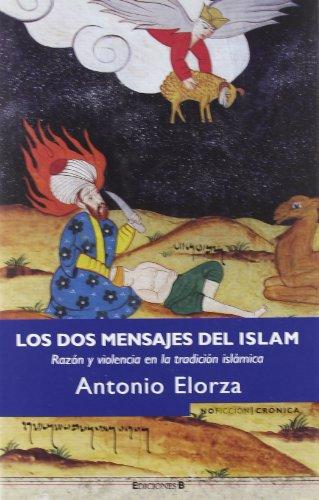 LOS DOS MENSAJES DEL ISLAM: RAZON Y VIOLENCIA EN LA TRADICION ISLAMICA (NoFicción/Crónica)