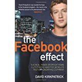 The Facebook Effect: The Real Inside Story of Mark Zuckerberg and the World's Fastest Growing Companyby David Kirkpatrick