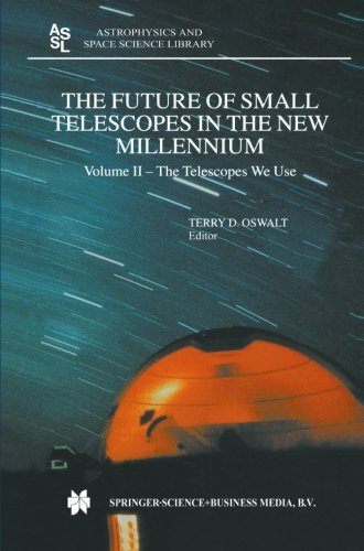 The Future Of Small Telescopes In The New Millennium: Volume Ii - The Telescope We Use (Astrophysics And Space Science Library) (Volume 2)