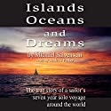 Islands, Oceans, and Dreams: The True Story of a Sailor's Seven Year Solo Voyage Around the World (       UNABRIDGED) by Michael Salvaneschi Narrated by Andrew Parker