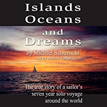 Islands, Oceans, and Dreams: The True Story of a Sailor's Seven Year Solo Voyage Around the World | Livre audio Auteur(s) : Michael Salvaneschi Narrateur(s) : Andrew Parker