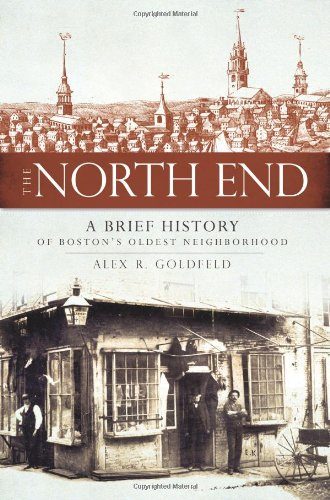 North End : A Brief History of Boston's Oldest Neighborhood