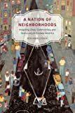 img - for A Nation of Neighborhoods: Imagining Cities, Communities, and Democracy in Postwar America (Historical Studies of Urban America) book / textbook / text book