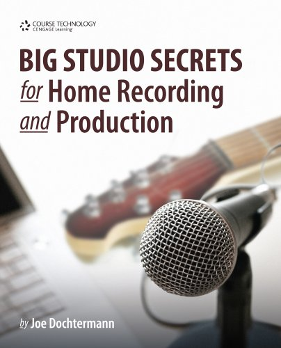 Big Studio Secrets for Home Recording and Production