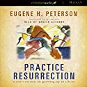 Practice Resurrection: A Conversation on Growing Up in Christ (       UNABRIDGED) by Eugene Peterson Narrated by Grover Gardner