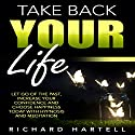 Take Back Your Life: Let Go of the Past, Increase Your Confidence and Choose Happiness Today with Hypnosis and Meditation Speech by Richard Hartell Narrated by  InnerPeace Productions