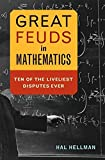 Great Feuds in Mathematics: Ten of the Liveliest Disputes Ever (0471648779) by Hellman, Hal